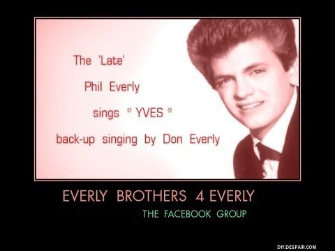 The Late *Phil Everly* ~Yves ( Don Everly sings back-up)~