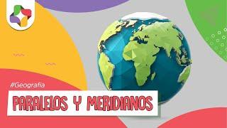 Paralelos y Meridianos - Geografía