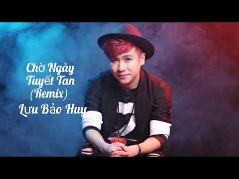 Chờ Ngày Tuyết Tan Remix   Lưu Bảo Huy   Video Audio