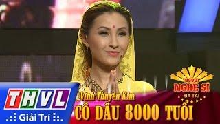 THVL | Người nghệ sĩ đa tài - Tập 6: Cô dâu 8000 tuổi - Vĩnh Thuyên Kim