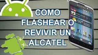 COMO FLASHEAR O REVIVIR UN ALCATEL ONE TOUCH