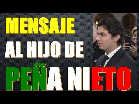 Mensaje al hijo de Peña Nieto - Mensaje a Alejandro Peña Pretelini