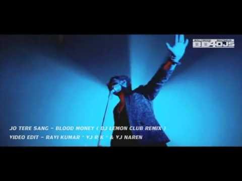 Jo Tere Sang ( Blood Money ) - Dj Lemon's Club Remix * Exclusive Video Edit Version *