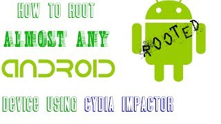 How To Root Almost Any Android Device With Cydia Impactor