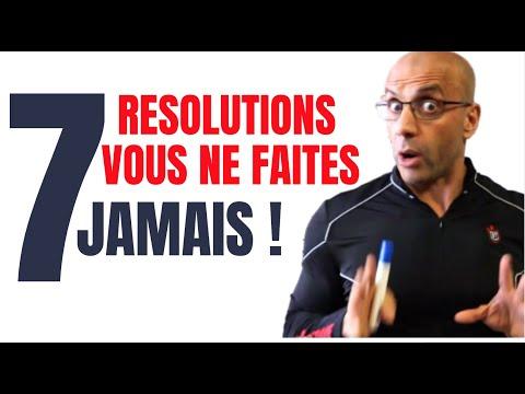 7 RESOLUTIONS QUE VOUS NE FAITES JAMAIS !
