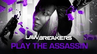 "LawBreakers - ""Play the Assassin"""