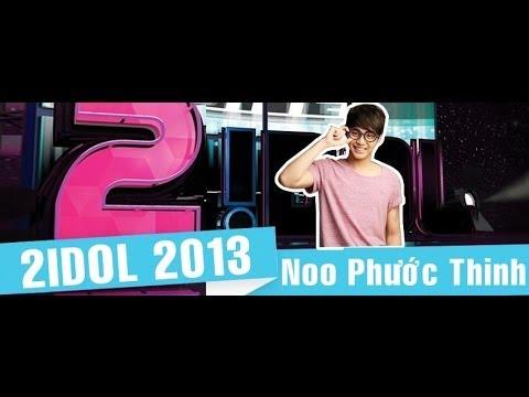 2Idol 2013: Ca sĩ Noo Phước Thịnh Full