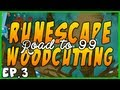 RUNESCAPE | ROAD TO 99 WOODCUTTING! (EP3)