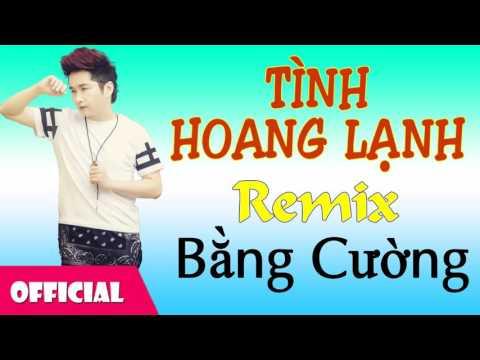 Tình Hoang Lạnh Remix - Bằng Cường [Official Audio]
