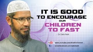It is good to encourage our children to fast by Dr Zakir Naik