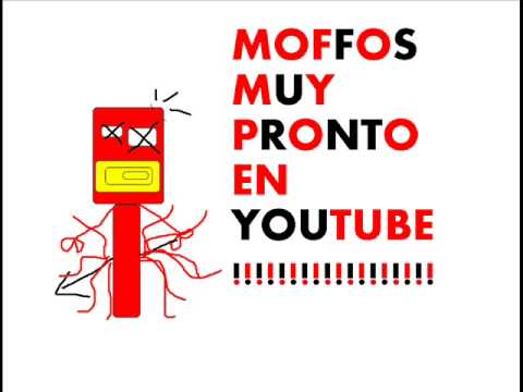 moffos pronto en youtube!!!!!!!!!!