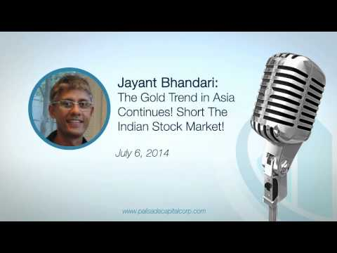 Jayant Bhandari: The Gold Trend in Asia Continues! Short The indian Stock Market! - 7/6/2014