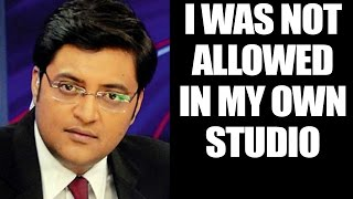 Arnab Goswami says, I was stopped from entering my own stu..