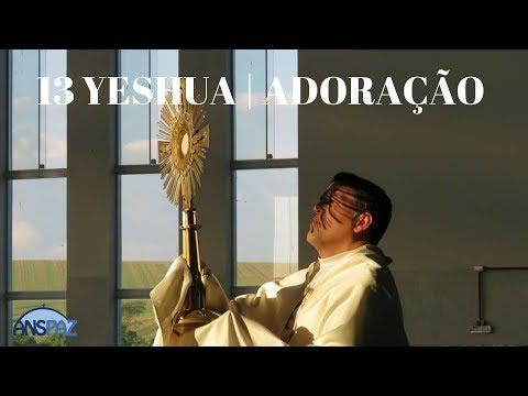13° Yeshua | Adoração ao Santíssimo | Yeshua - Colo de Deus | ANSPAZ