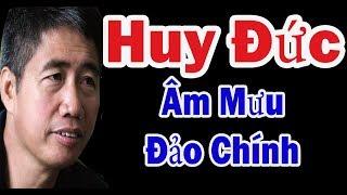 Trương Huy San (Osin Huy Đức) Âm Mưu Đảo Chính   Ai Chống Lưng Cho Huy Đức