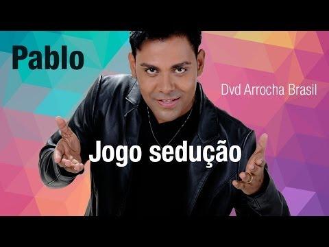 Pablo -- Jogo de Sedução (Dvd - Arrocha Brasil) Vídeo Oficial