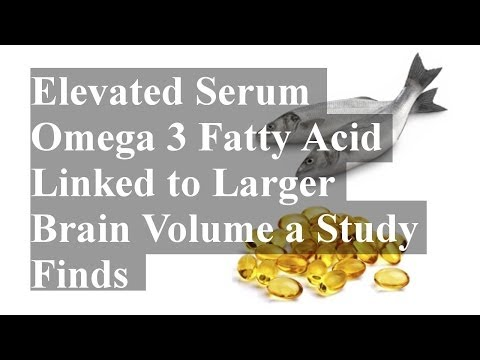 Elevated Serum Omega 3 Fatty Acid Linked to Larger Brain Volume a Study Finds