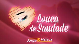 Jorge & Mateus - Louca de Saudade -  (Como Sempre Feito Nunca)