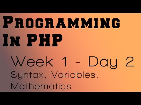 Programming in PHP - Week 1 - Day 2 - PHP Syntax, Variables and Mathematical Operations