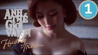 Hương Tràm - Anh Thế Giới Và Em (Lyric Video 1 Hour)