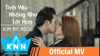 MV Tình Yêu Không Như Lời Hứa | Kim Ny Ngọc, Nam Long, Huỳnh Thi | MV Ca Nhạc Mới Nhất