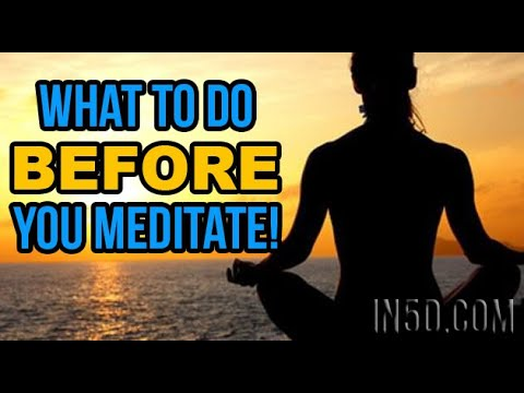 What to do BEFORE You Meditate | in5d.com