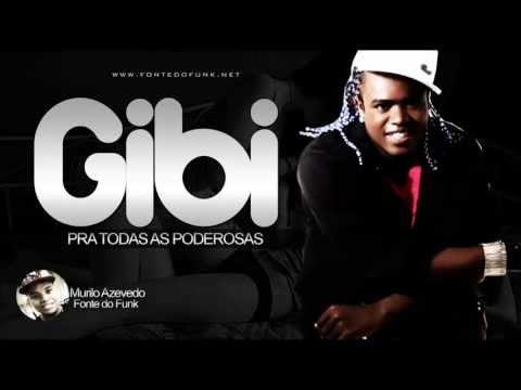 Mc Gibi - Pra Todas Poderosas - Musica nova ( Dj Selminho ) ' Lançamento Oficial 2013