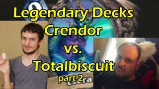 Hearthstone: Crendor vs Totalbiscuit -Legendary Deck Duel- Part 2