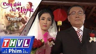 THVL | Con gái chị Hằng - Trailer tuần 2