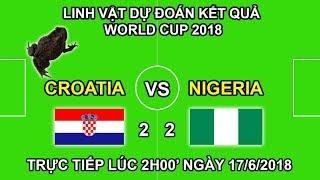 Linh Vật Dự Đoán Tỉ số trận Croatia vs Nigeria | Trực tiếp lúc 2h00 17/6 trên VTV3
