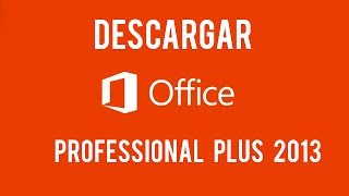 DESCARGAR E INSTALAR Office Professional Plus 2013 GRATIS
