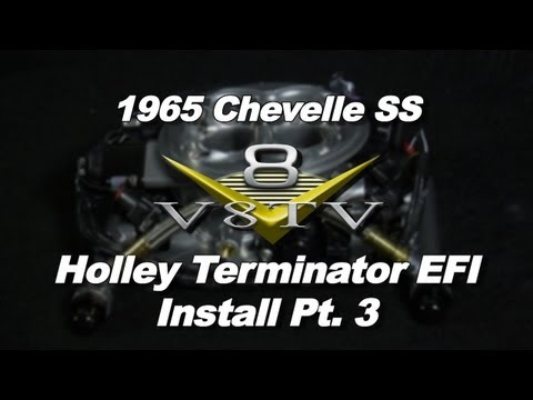 Holley Terminator EFI System Install Video Part 3 V8TV 1965 Chevelle S