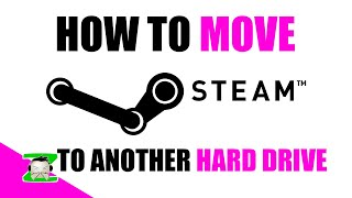 HOW TO MOVE Steam Installation Or Migrate Games To Another