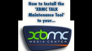How To Install The New 'XBMC TALK Maintenance Tool' To