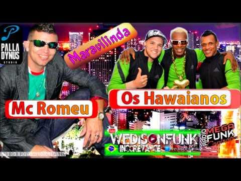 Mc Romeu Feat: Os Hawaianos - Maravilinda ( Palladynus Dj ) Lançamento 2014 Oficial Musica Nova