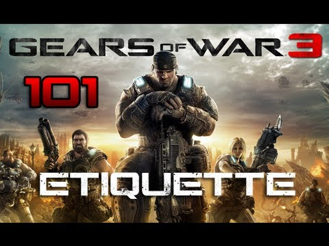 Gears of War 3 101 Guide: Episode 3 - Basics & Etiquette