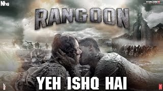 Arijit Singh: Yeh Ishq Hai Video Song | Rangoon