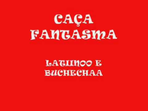 CAÇA FANTASMA ''LATINO'' (part. BUCHECHA)