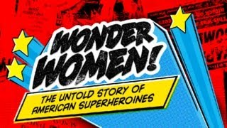 Wonder Women! the Untold Story of American Superheroines: Sxsw 2012 Accepted Film