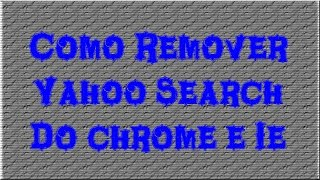 Como Remover Yahoo Search Do Chrome E IE