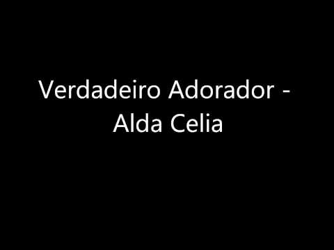 Verdadeiro Adorador - Alda Celia.MP3.wmv