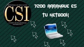 CSI COMO TENER 7200 ARRANQUES EN LA NETBOOK DEL GOBIERNO