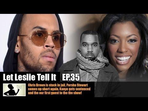 Let LESLIE Tell It [35: Chris Brown jailed, Kanye Sentenced & Reagan Gomez!]