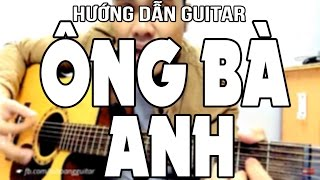 Ông bà anh - Hướng dẫn Guitar full cực dễ Tú Hoàng