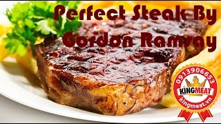 Cách làm Steak bò tuyệt đỉnh của đầu bếp nổi tiếng Gordon Ramsay