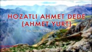 Hozatlı Ahmet Dede - Ela Gözlü Nazlı Pirim