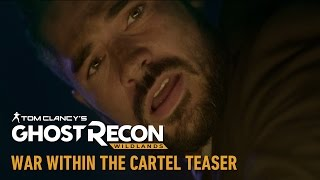 Tom Clancy's Ghost Recon Wildlands - War Within the Cartel Teaser