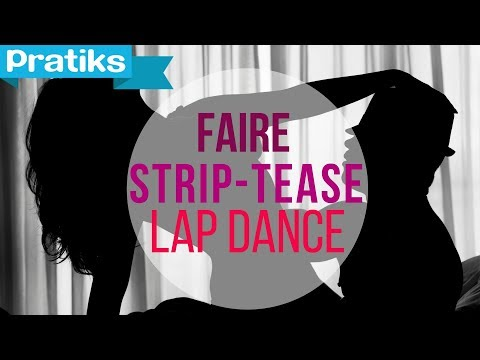 Comment faire un lap dance ou striptease sexy ?