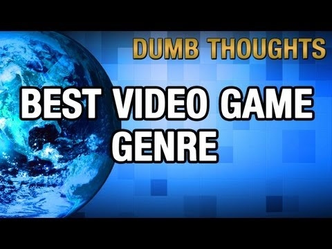 Best Video Game Genre | Dumb Thoughts