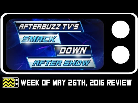 SmackDown for May 26th, 2016 Review & AfterShow | AfterBuzz TV